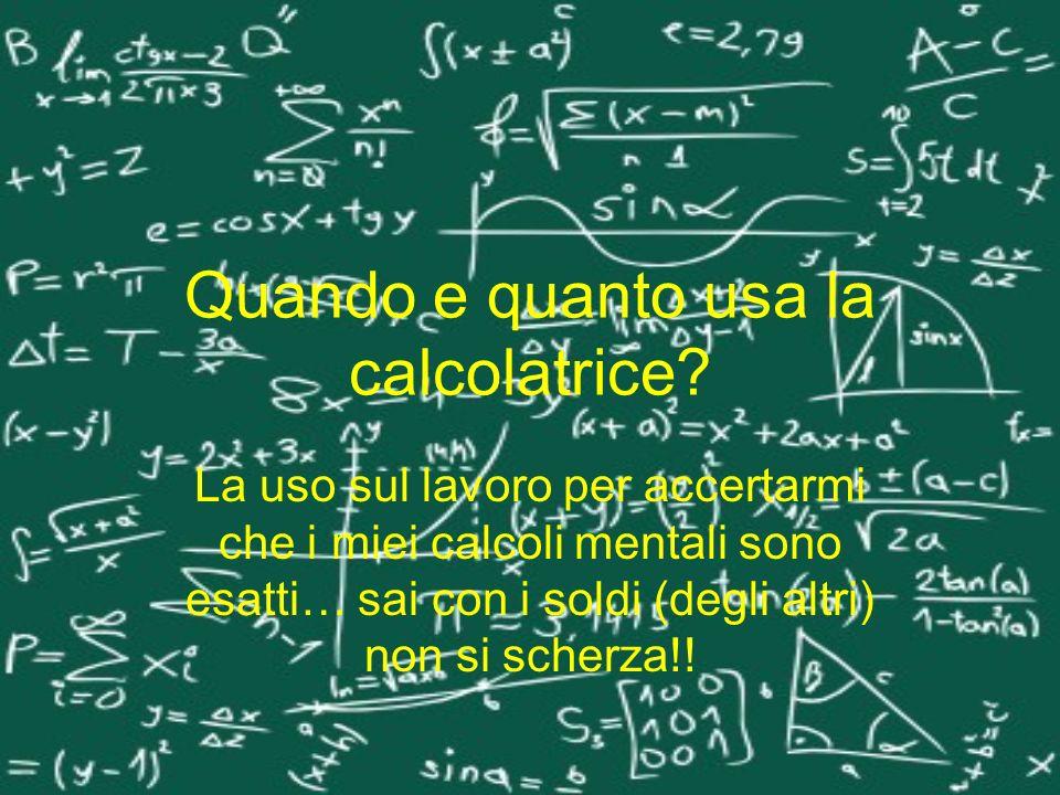 Quando e quanto usa la calcolatrice