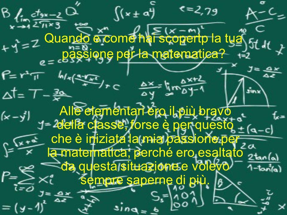 Quando e come hai scopertp la tua passione per la matematica