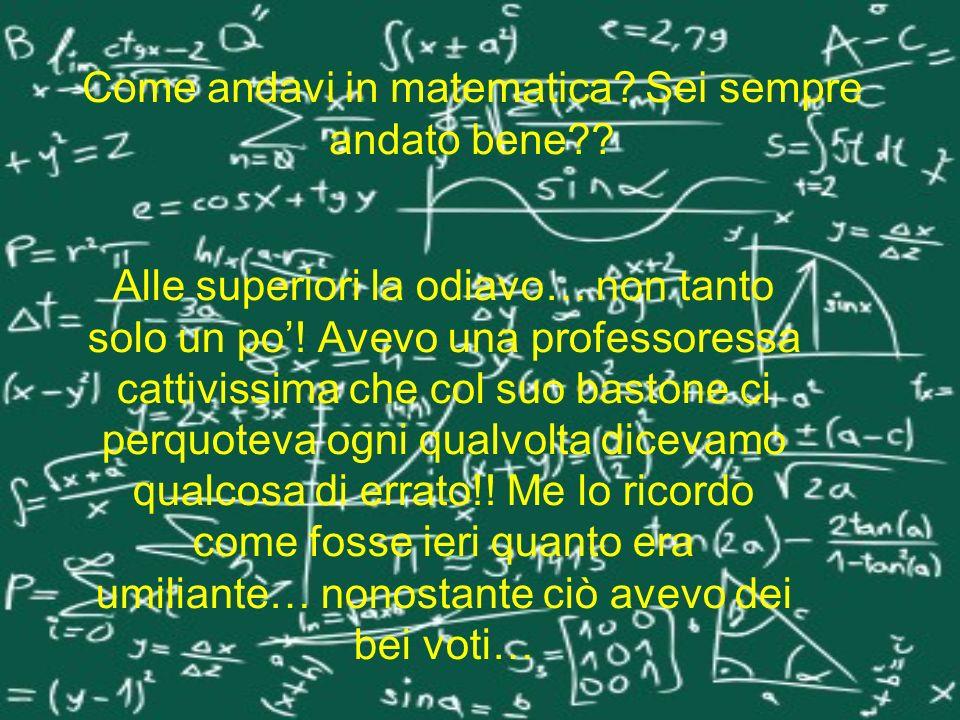 Come andavi in matematica Sei sempre andato bene