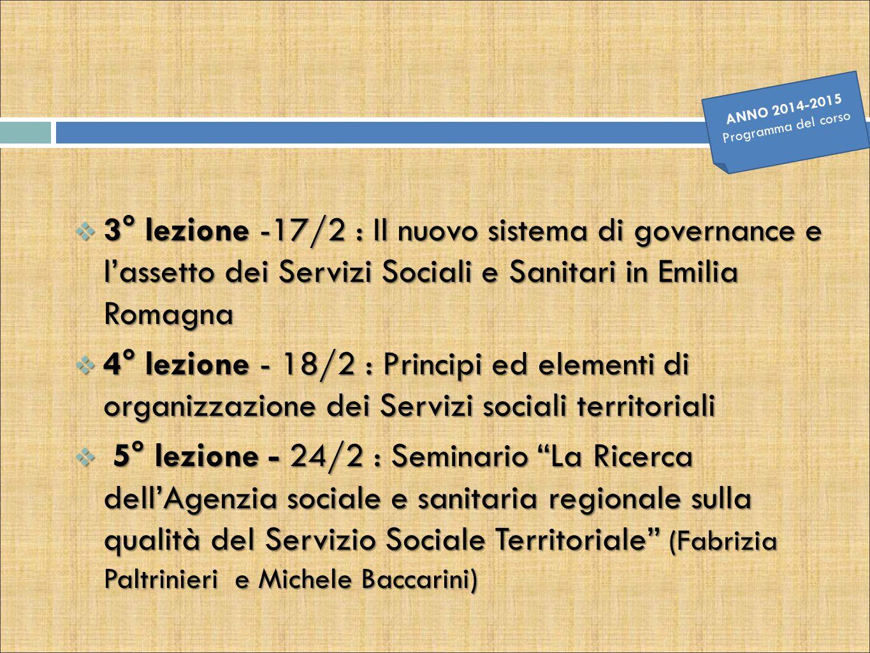 ANNO 2014-2015 Programma del corso. 3° lezione -17/2 : Il nuovo sistema di governance e l'assetto dei Servizi Sociali e Sanitari in Emilia Romagna.