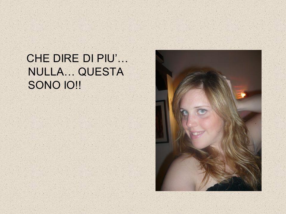CHE DIRE DI PIU'… NULLA… QUESTA SONO IO!!