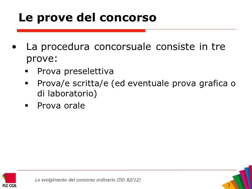 Le prove del concorso La procedura concorsuale consiste in tre prove: