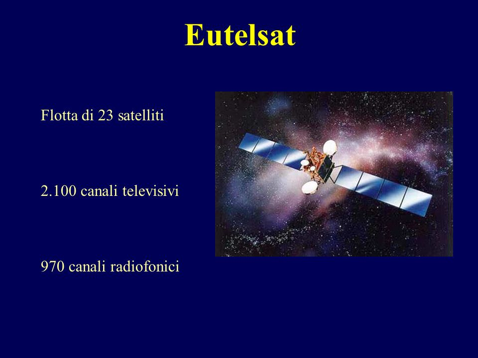 Eutelsat Flotta di 23 satelliti 2.100 canali televisivi