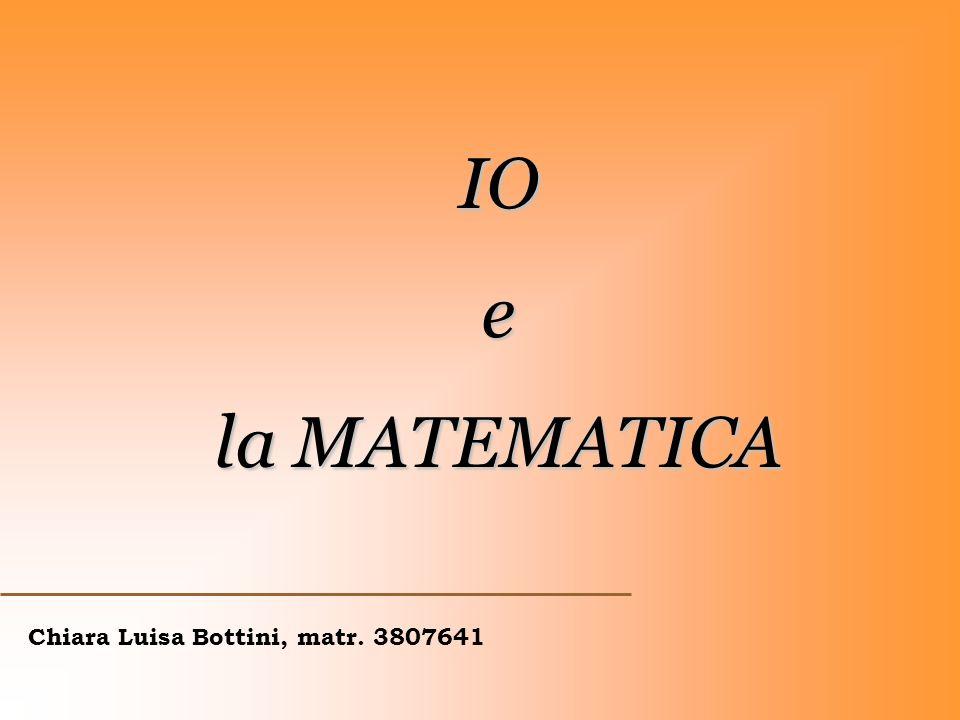 IO e la MATEMATICA Chiara Luisa Bottini, matr. 3807641