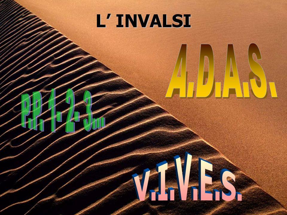 L' INVALSI A.D.A.S. P.P. 1- 2- 3... V.I.V.E.S.
