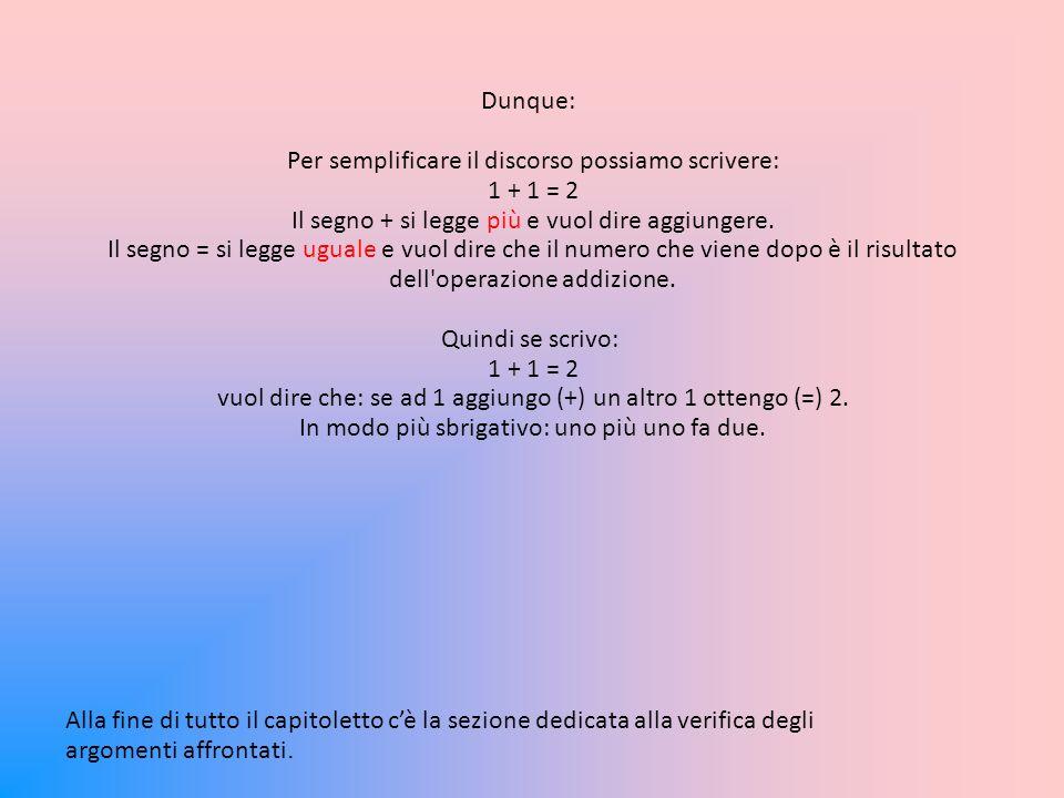 Per semplificare il discorso possiamo scrivere: 1 + 1 = 2