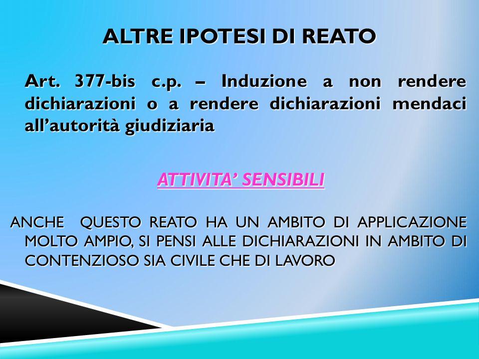 ALTRE IPOTESI DI REATO Art. 377-bis c.p. – Induzione a non rendere dichiarazioni o a rendere dichiarazioni mendaci all'autorità giudiziaria.