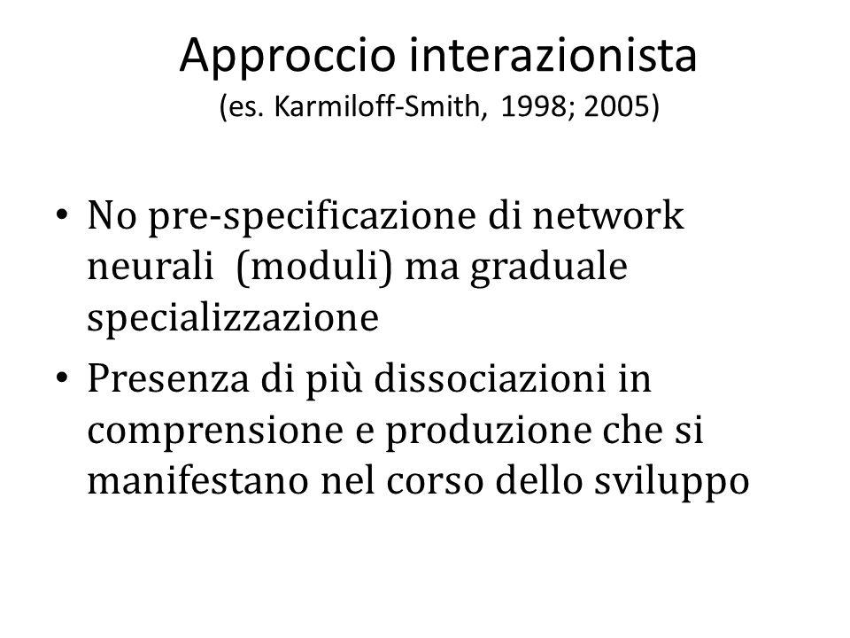 Approccio interazionista (es. Karmiloff-Smith, 1998; 2005)