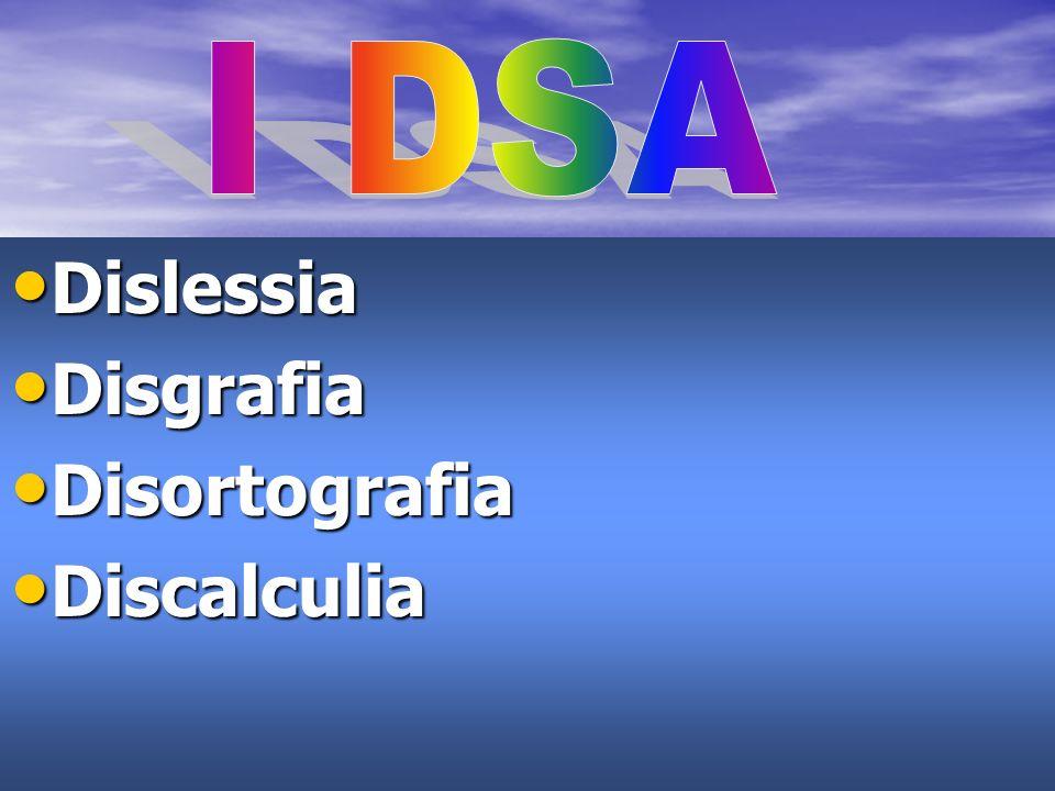 I DSA Dislessia Disgrafia Disortografia Discalculia