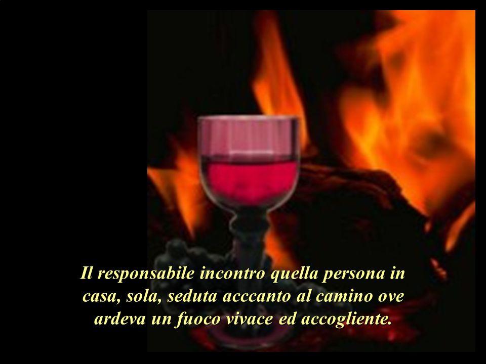 Il responsabile incontro quella persona in casa, sola, seduta acccanto al camino ove ardeva un fuoco vivace ed accogliente.