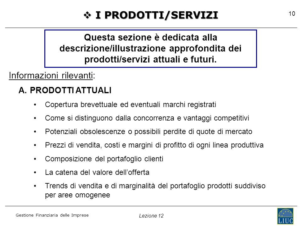 I PRODOTTI/SERVIZI Questa sezione è dedicata alla descrizione/illustrazione approfondita dei prodotti/servizi attuali e futuri.