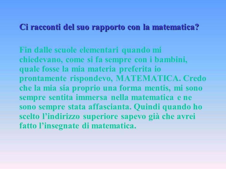 Ci racconti del suo rapporto con la matematica