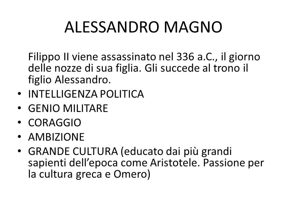 ALESSANDRO MAGNOFilippo II viene assassinato nel 336 a.C., il giorno delle nozze di sua figlia. Gli succede al trono il figlio Alessandro.
