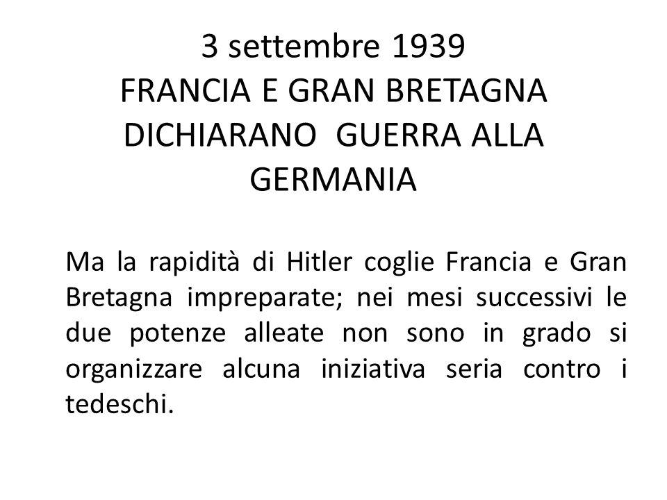 3 settembre 1939 FRANCIA E GRAN BRETAGNA DICHIARANO GUERRA ALLA GERMANIA
