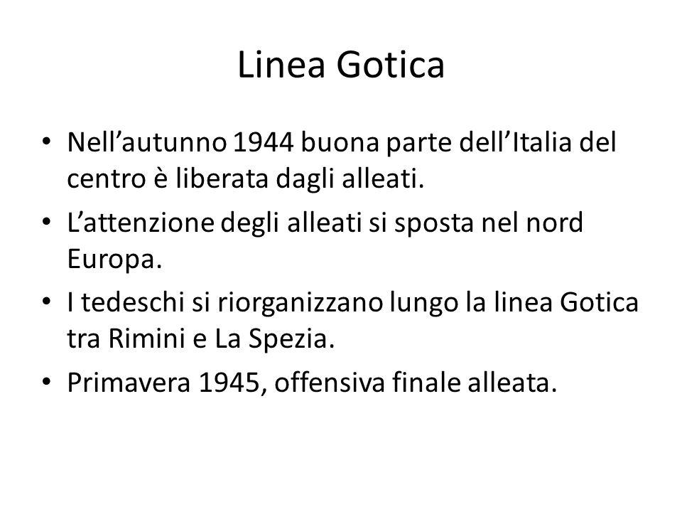 Linea Gotica Nell'autunno 1944 buona parte dell'Italia del centro è liberata dagli alleati. L'attenzione degli alleati si sposta nel nord Europa.