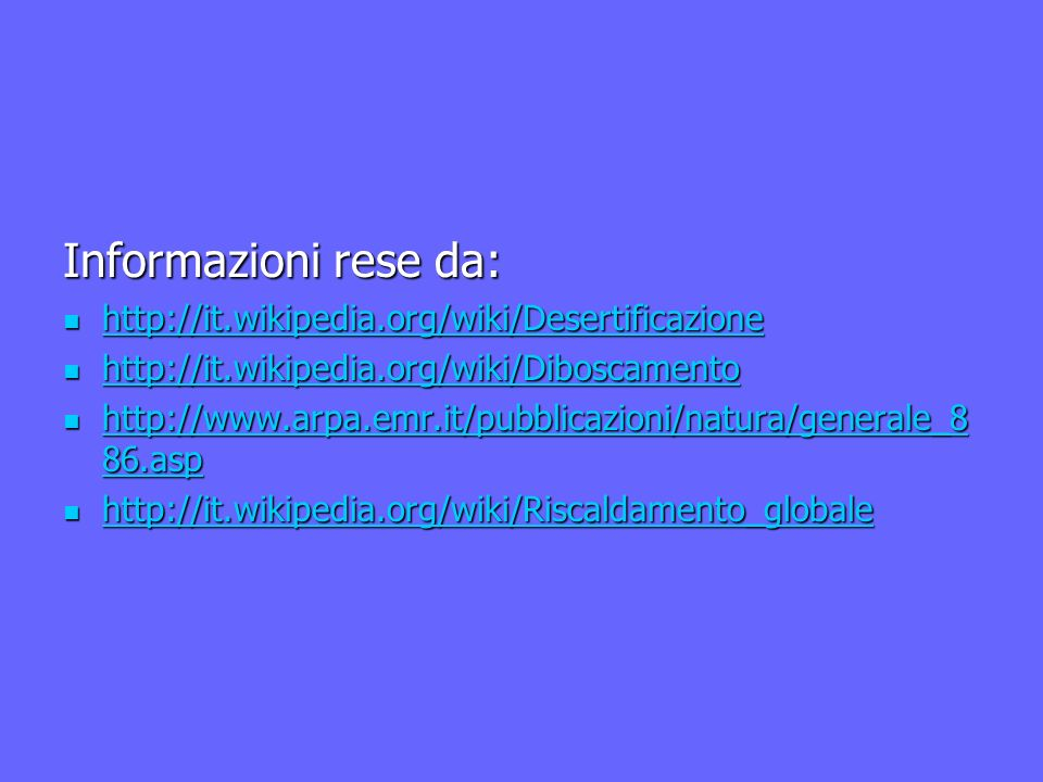Informazioni rese da: http://it.wikipedia.org/wiki/Desertificazione