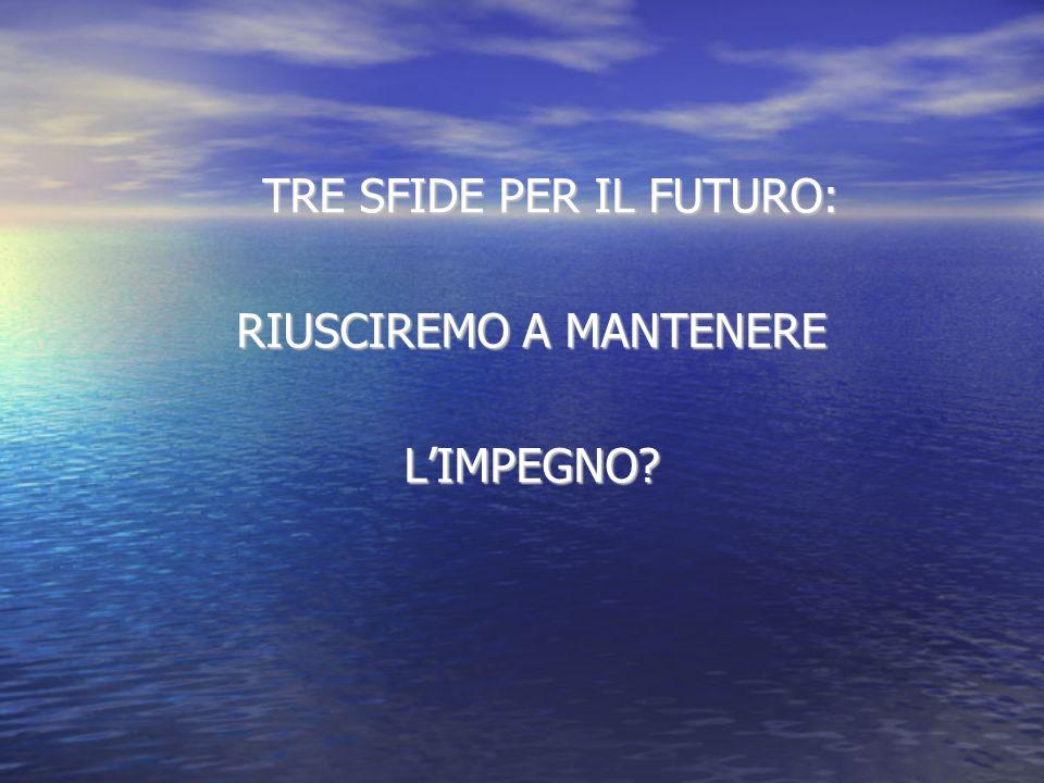 TRE SFIDE PER IL FUTURO: RIUSCIREMO A MANTENERE L'IMPEGNO