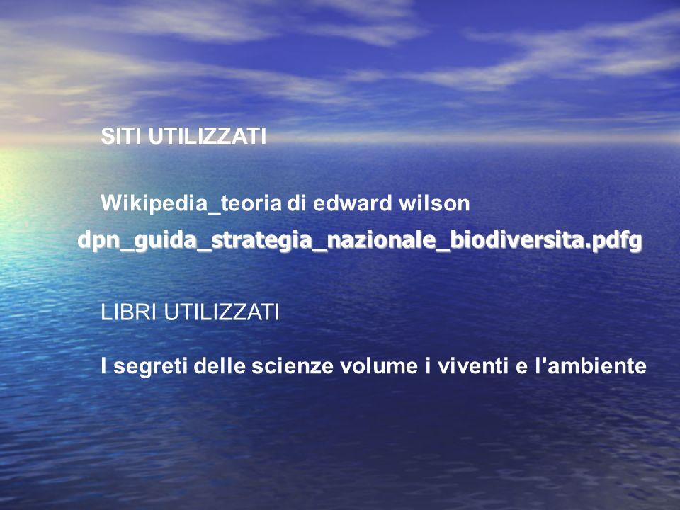 dpn_guida_strategia_nazionale_biodiversita.pdfgSITI UTILIZZATI. Wikipedia_teoria di edward wilson. LIBRI UTILIZZATI.