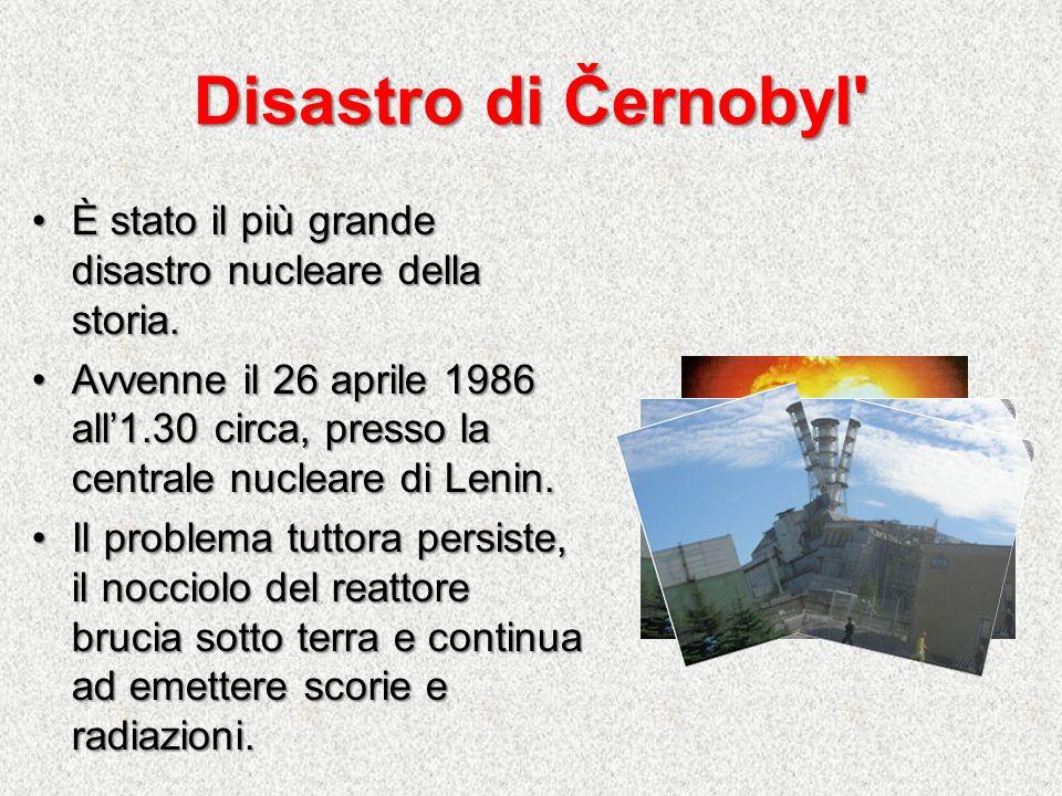 Disastro di Černobyl È stato il più grande disastro nucleare della storia.