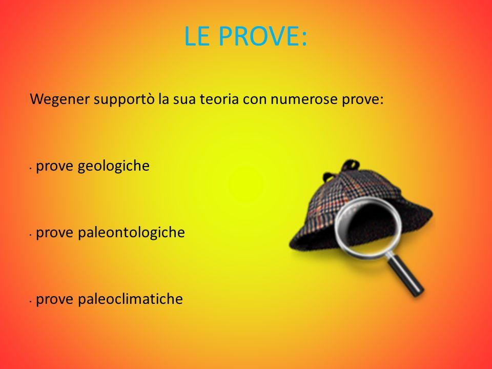 LE PROVE: Wegener supportò la sua teoria con numerose prove: