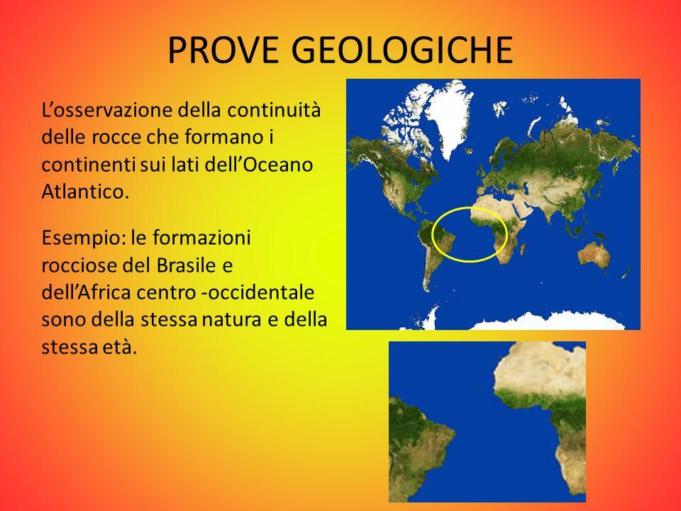 PROVE GEOLOGICHE L'osservazione della continuità delle rocce che formano i continenti sui lati dell'Oceano Atlantico.