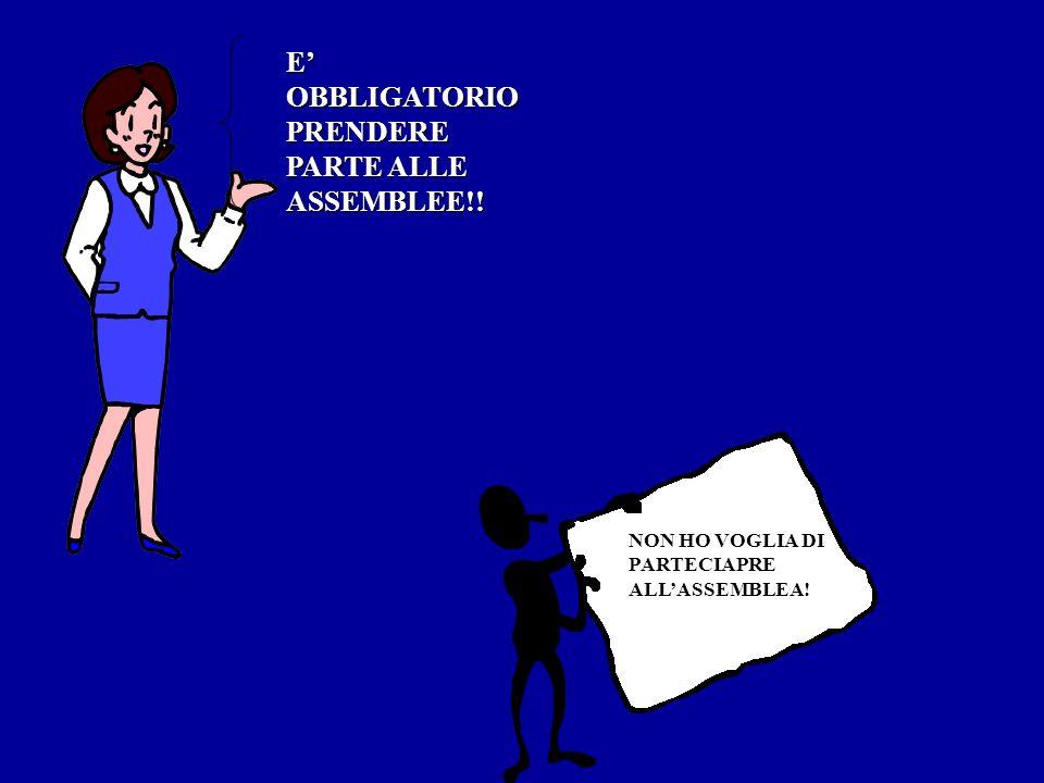 E' OBBLIGATORIO PRENDERE PARTE ALLE ASSEMBLEE!!