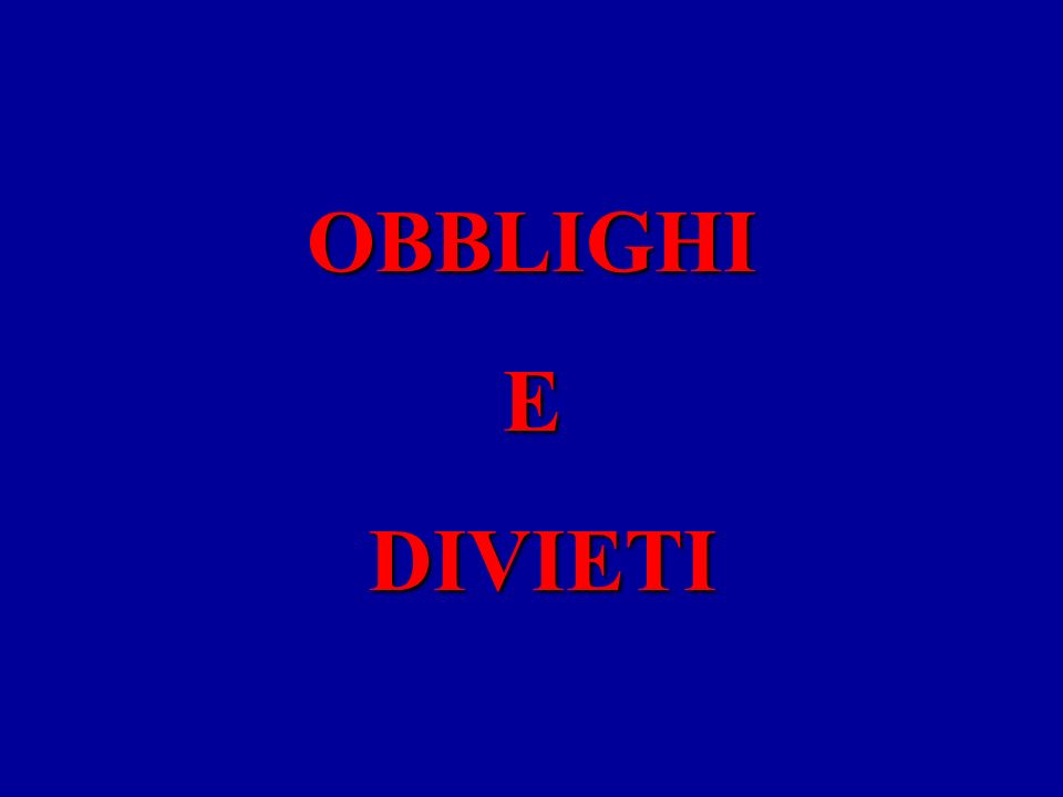 OBBLIGHI E DIVIETI