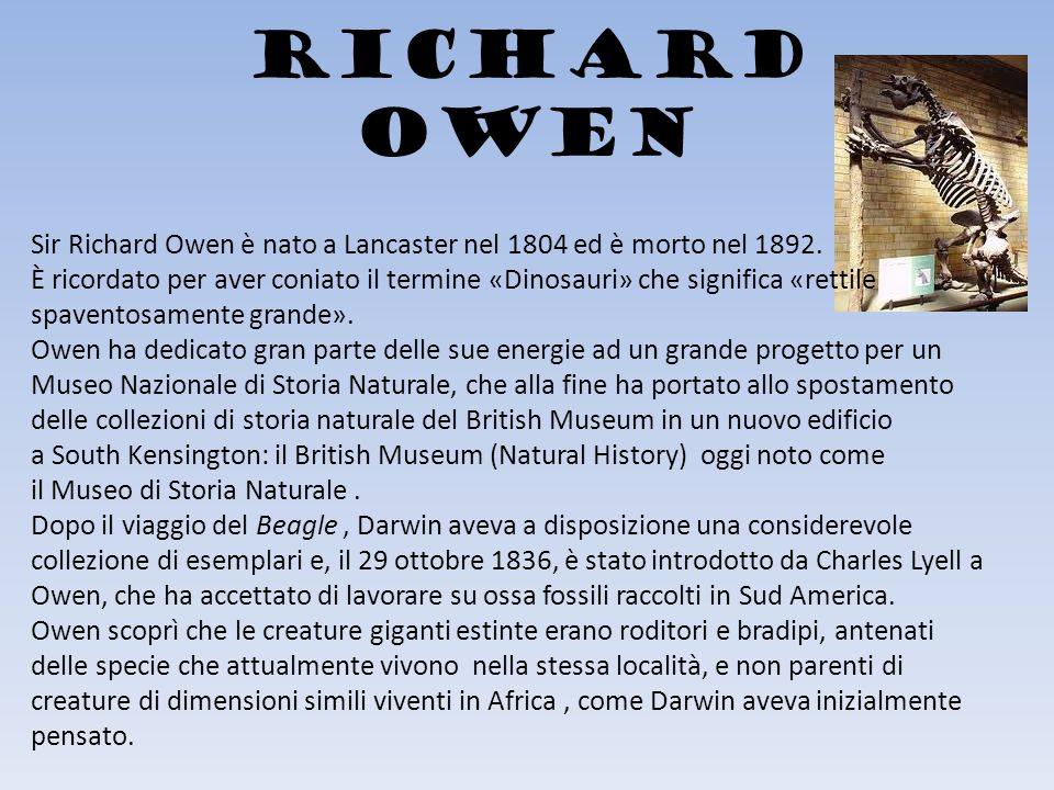 RICHARD OWEN Sir Richard Owen è nato a Lancaster nel 1804 ed è morto nel 1892.