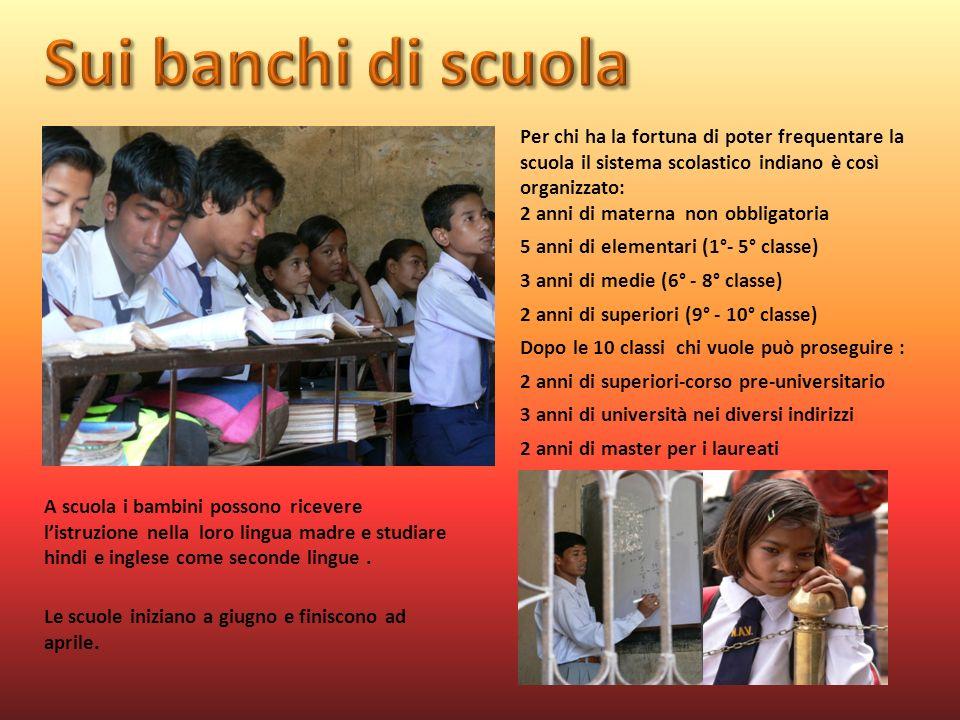 Sui banchi di scuola Per chi ha la fortuna di poter frequentare la scuola il sistema scolastico indiano è così organizzato:
