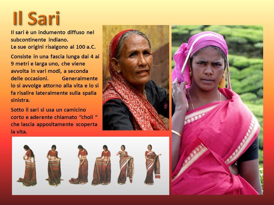 Il Sari Il sari è un indumento diffuso nel subcontinente indiano. Le sue origini risalgono al 100 a.C.