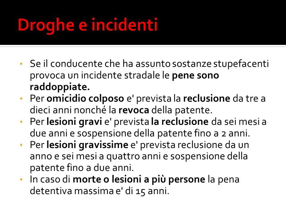 Droghe e incidenti Se il conducente che ha assunto sostanze stupefacenti provoca un incidente stradale le pene sono raddoppiate.