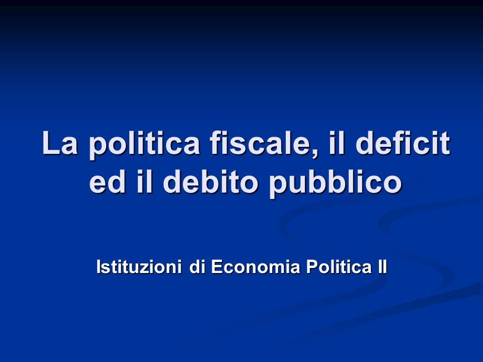 La politica fiscale, il deficit ed il debito pubblico