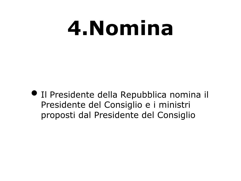 4.Nomina Il Presidente della Repubblica nomina il Presidente del Consiglio e i ministri proposti dal Presidente del Consiglio.