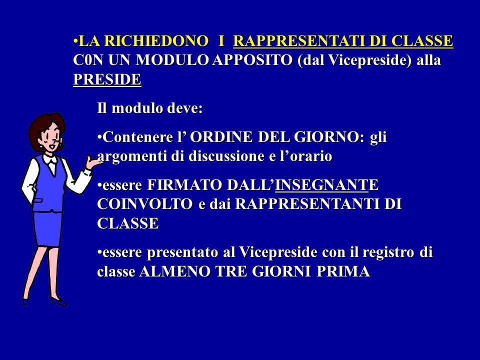 LA RICHIEDONO I RAPPRESENTATI DI CLASSE C0N UN MODULO APPOSITO (dal Vicepreside) alla PRESIDE