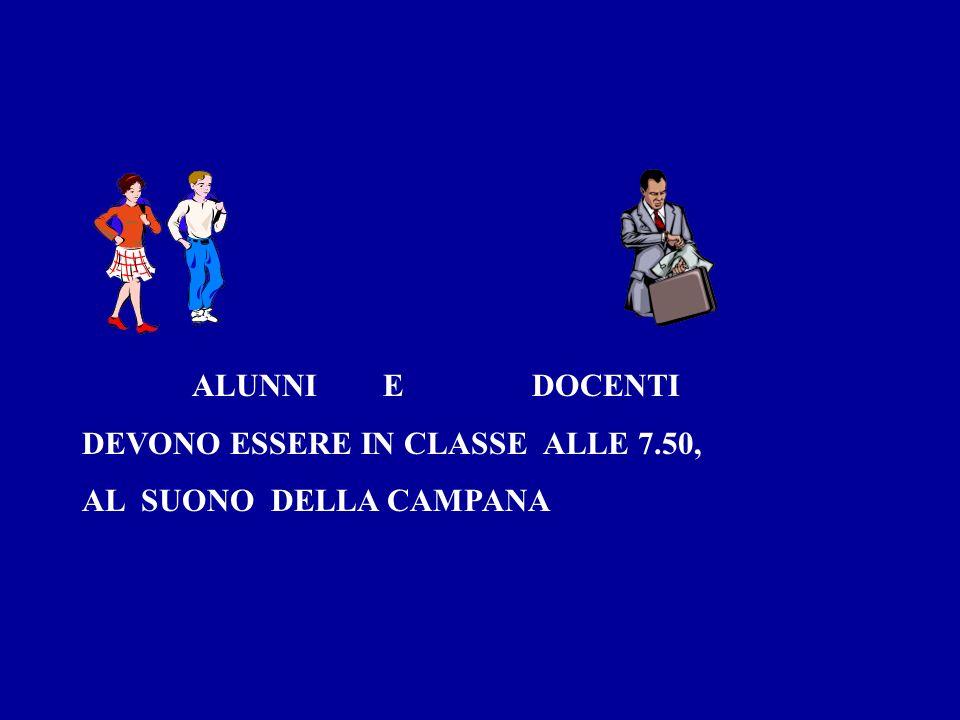 ALUNNI E DOCENTI DEVONO ESSERE IN CLASSE ALLE 7.50, AL SUONO DELLA CAMPANA