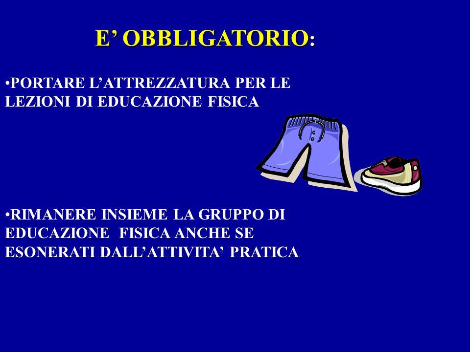E' OBBLIGATORIO: PORTARE L'ATTREZZATURA PER LE LEZIONI DI EDUCAZIONE FISICA.
