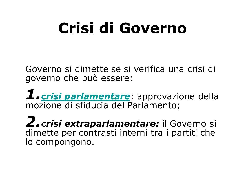 Crisi di Governo Governo si dimette se si verifica una crisi di governo che può essere: