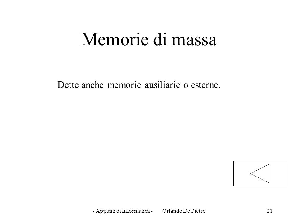 Memorie di massa Dette anche memorie ausiliarie o esterne.