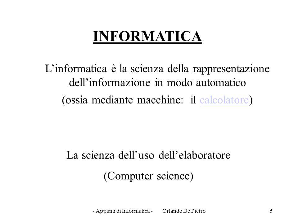INFORMATICA L'informatica è la scienza della rappresentazione dell'informazione in modo automatico.
