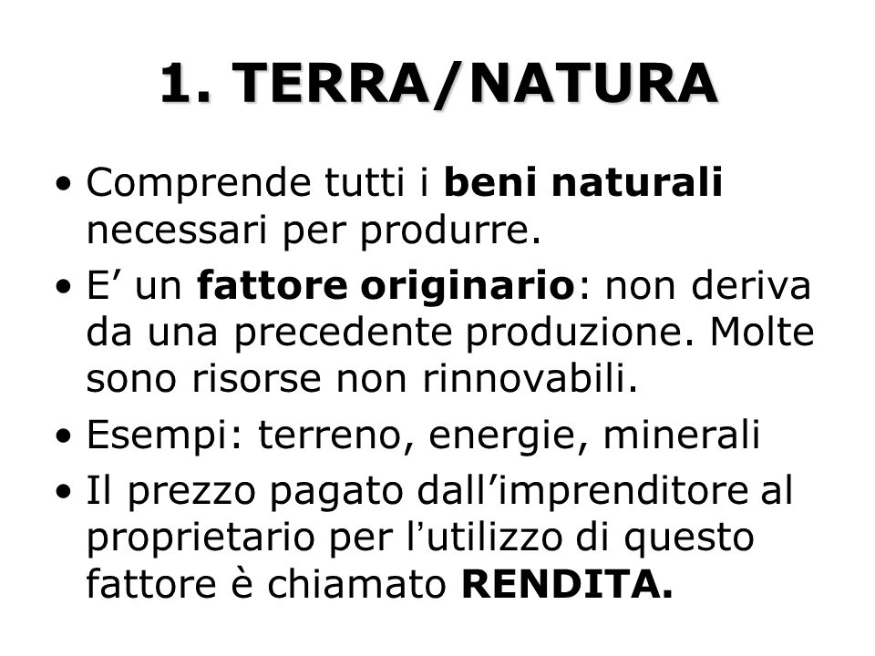 1. TERRA/NATURA Comprende tutti i beni naturali necessari per produrre.