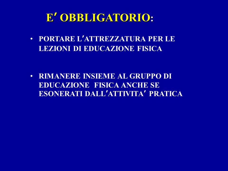 E' OBBLIGATORIO:PORTARE L'ATTREZZATURA PER LE LEZIONI DI EDUCAZIONE FISICA.