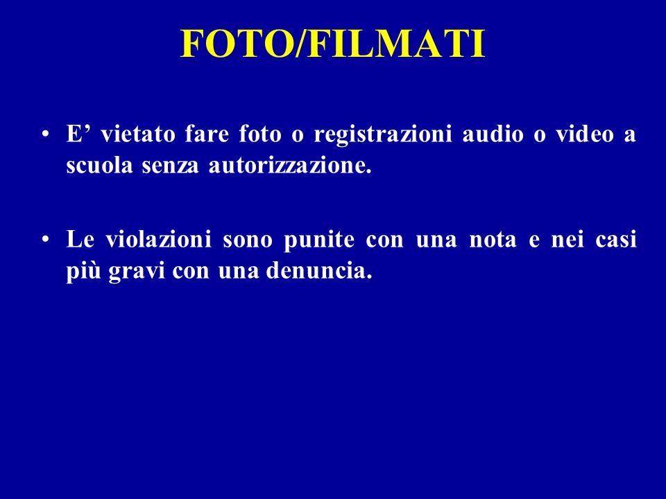 FOTO/FILMATI E' vietato fare foto o registrazioni audio o video a scuola senza autorizzazione.