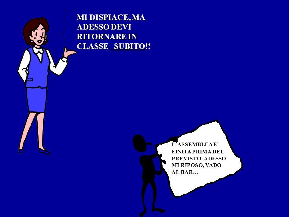 MI DISPIACE, MA ADESSO DEVI RITORNARE IN CLASSE SUBITO!!