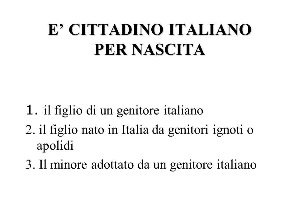 E' CITTADINO ITALIANO PER NASCITA