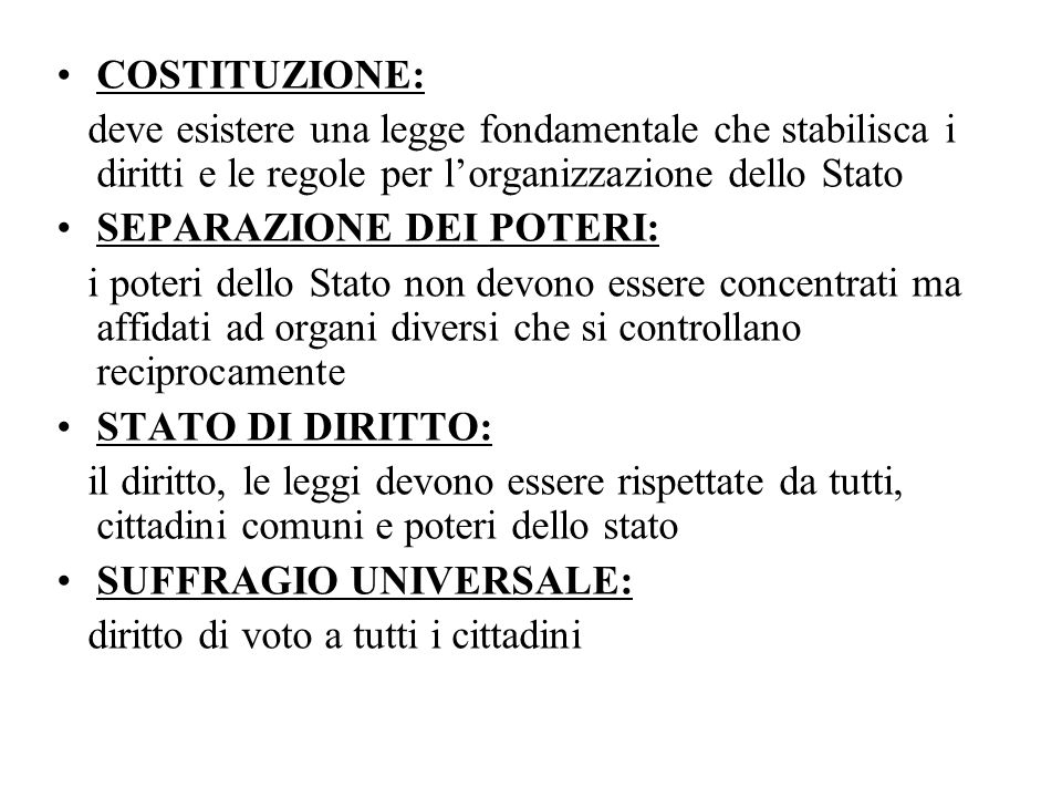 COSTITUZIONE: deve esistere una legge fondamentale che stabilisca i diritti e le regole per l'organizzazione dello Stato.