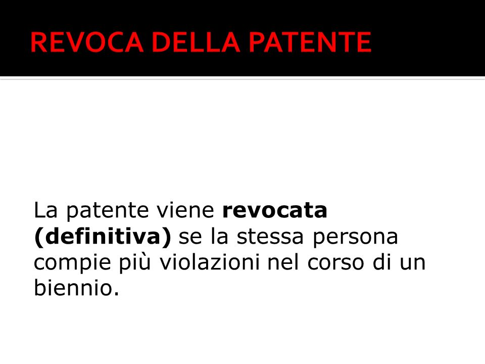 REVOCA DELLA PATENTE La patente viene revocata
