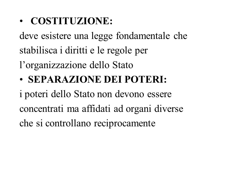 COSTITUZIONE: deve esistere una legge fondamentale che. stabilisca i diritti e le regole per. l'organizzazione dello Stato.