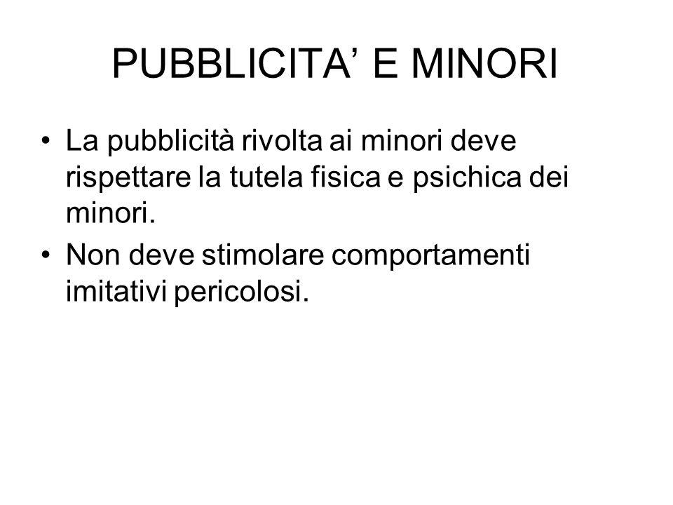 PUBBLICITA' E MINORI La pubblicità rivolta ai minori deve rispettare la tutela fisica e psichica dei minori.