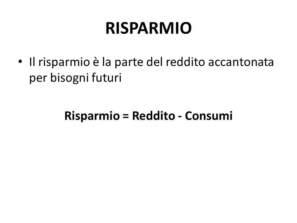 Risparmio = Reddito - Consumi
