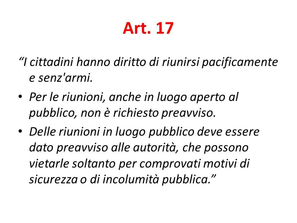 Art. 17 I cittadini hanno diritto di riunirsi pacificamente e senz armi.
